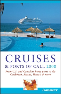 Frommer?s® Cruises & Ports of Call 2008 frommer s® alaska cruises