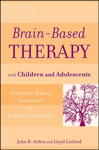 Brain–Based Therapy with Children and Adolescents handbook of prevention and treatment with children and adolescents