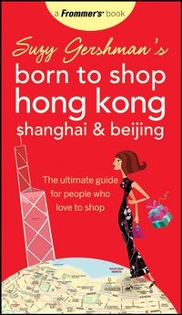 Suzy Gershman?s Born to Shop Hong Kong, Shanghai & Beijing  frommer s® born to shop paris