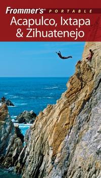 Frommer?s® Portable Acapulco, Ixtapa & Zihuatanejo bronco acapulco