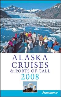 Frommer?s® Alaska Cruises & Ports of Call 2008 frommer s® alaska 2002