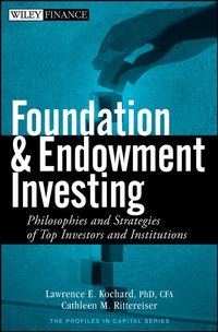 Foundation and Endowment Investing lawrence kochard e foundation and endowment investing philosophies and strategies of top investors and institutions