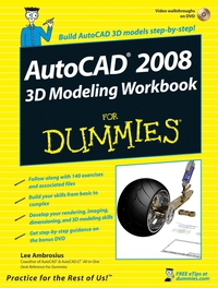 AutoCAD® 2008 3D Modeling Workbook For Dummies® david byrnes autocad 2011 for dummies