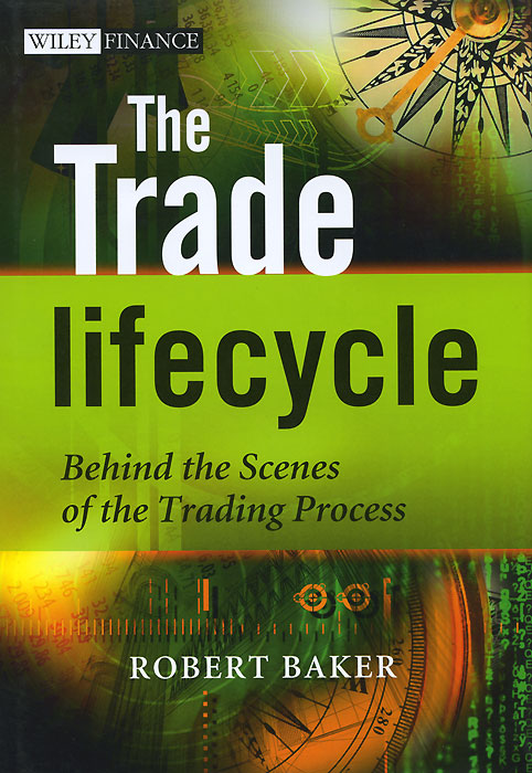 The Trade Lifecycle: Behind the Scenes of the Trading Process davis edwards risk management in trading techniques to drive profitability of hedge funds and trading desks