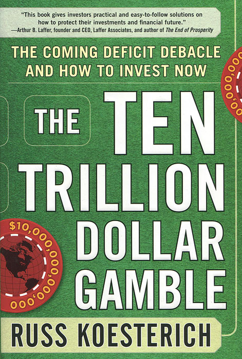 The Ten Trillion Dollar Gamble: The Coming Deficit Debacle and How to Invest Now: How Deficit Economics Will Change our Global Financial Climate grover norquist glenn debacle obama s war on jobs and growth and what we can do now to regain our future