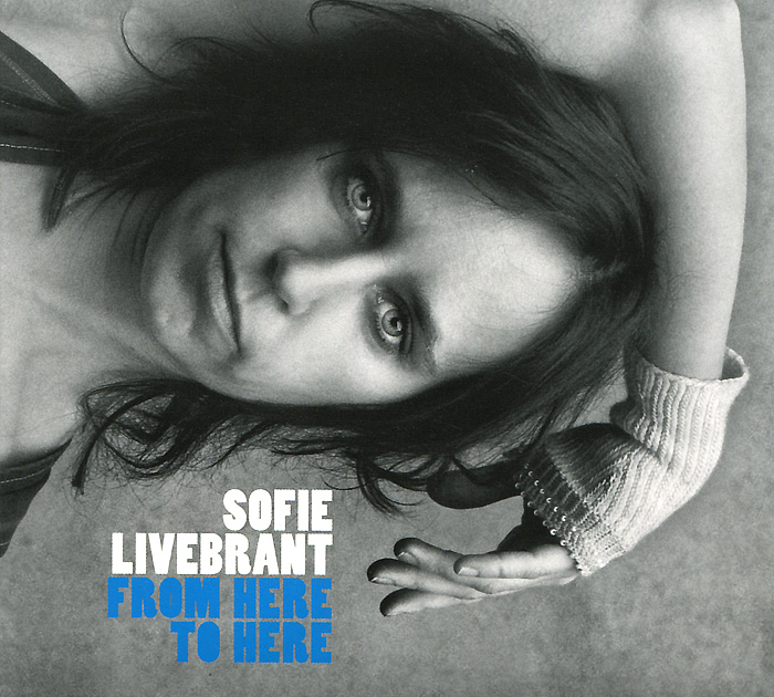 Софи Лайвбрант Sofie Livebrant. From Here To Here анн софи фон оттер anne sofie von otter i let the music speak