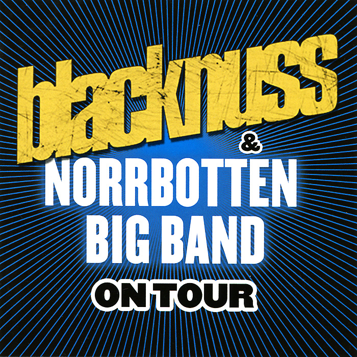 Blacknuss,Norrbotten Big Band Blacknuss & Norrbotten Big Band. On Tour