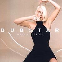 Dubstar Dubstar. Make it Better make it