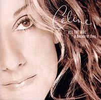 Селин Дион Celine Dion. All The Way... A Decade Of Song селин дион celine dion 1 fille