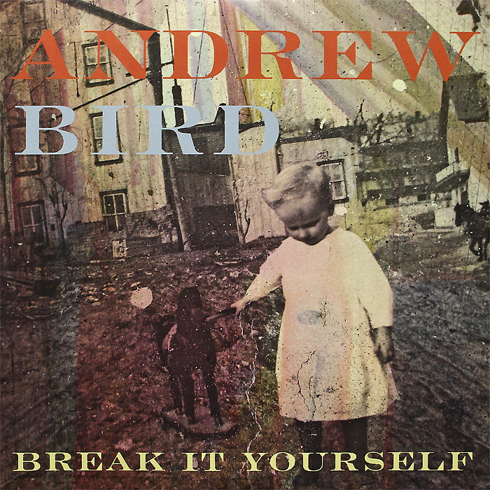 Andrew Bird. Break It Yourself (LP + CD)