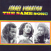 Israel Vibration. The Same Song