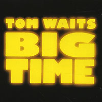 Том Уэйтс Tom Waits. Big Time tom waits tom waits bad as me