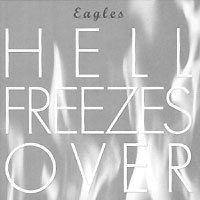 The Eagles Eagles. Hell Freezes Over