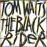 Том Уэйтс Tom Waits. The Black Rider tom waits tom waits bad as me