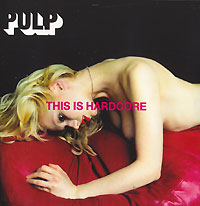 Pulp. This Is Hardcore