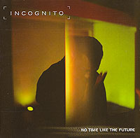 Incognito Incognito. No Time Like The Future incognito incognito adventures in black sunshine