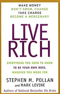 Live Rich : Everything You Need to Know To Be Your Own Boss stephen denning the leader s guide to radical management reinventing the workplace for the 21st century