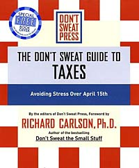 The Don't Sweat Guide to Taxes : Avoiding Stress Over April 15th (Don't Sweat Guides)