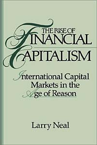The Rise of Financial Capitalism: International Capital Markets in the Age of Reason (Studies in Monetary and Financial History) keith dickinson financial markets operations management