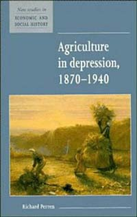 Agriculture in Depression 1870-1940 (New Studies in Economic and Social History , No 26)
