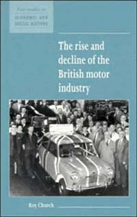 The Rise and Decline of the British Motor Industry (New Studies in Economic and Social History, 24)