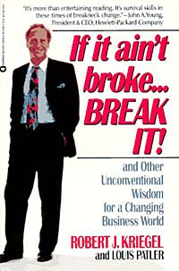 If it Ain't Broke...Break It! : And Other Unconventional Wisdom for a Changing Business World