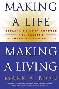 Making a Life, Making a LivingA® : Reclaiming Your Purpose and Passion in Business and in Life