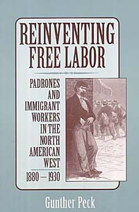 Reinventing Free Labor: Padrone and Immigrant Workers in the North American West, 1880-1930