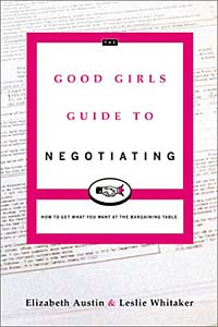 The Good Girl's Guide to Negotiating: How to Get What You Want at the Bargaining Table jim hornickel negotiating success tips and tools for building rapport and dissolving conflict while still getting what you want
