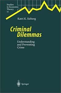 Criminal Dilemmas: Understanding and Preventing Crime (Studies in Economic Theory, 12) frank buytendijk dealing with dilemmas where business analytics fall short