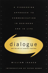 Dialogue and the Art of Thinking Together: A Pioneering Approach to Communicating in Business and in Life dialogue as a way of life