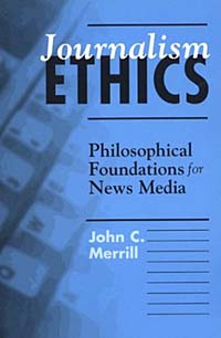Journalism Ethics: Philosophical Foundations for News Media