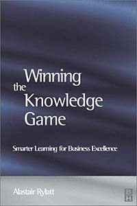Winning the Knowledge Game : Smarter Learning for Business Excellence seena sharp competitive intelligence advantage how to minimize risk avoid surprises and grow your business in a changing world