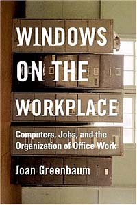 Windows on the Workplace: Computers, Jobs, and the Organization of Office Work