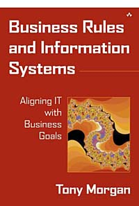 Business Rules and Information Systems: Aligning IT with Business Goals modern business information systems