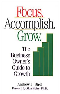 Focus. Accomplish. Grow. The Business Owner's Guide to Growth henry chesbrough open services innovation rethinking your business to grow and compete in a new era