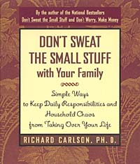 Don't Sweat the Small Stuff with Your Family : Simple Ways to Keep Daily Responsibilities and Household Chaos from Taking Over Your Life (Don't Sweat the Small Stuff Series)
