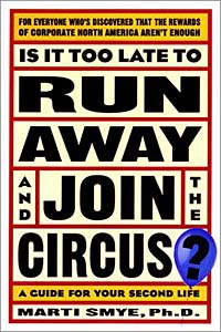 Is It Too Late to Run Away and Join the Circus?
