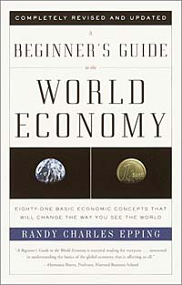 A Beginner's Guide to the World Economy : Eighty-One Basic Economic Concepts That Will Change the Way You See the World alison green managing to change the world the nonprofit manager s guide to getting results
