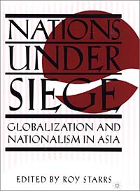Nations Under Siege: Globalization and Nationalism in Asia