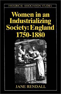 Women in an Industrializing Society: England 1750-1880 (Historical Association Studies)