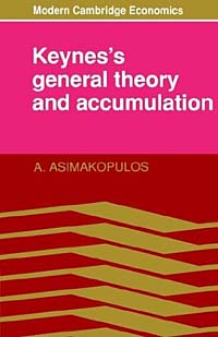 Keynes's General Theory and Accumulation (Modern Cambridge Economics)
