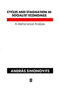 Cycles and Stagnation in Socialist Economies: A Mathematical Analysis a course in mathematical analysis