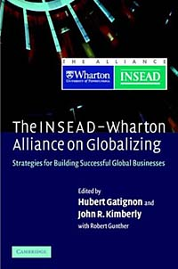 The Insead-Wharton Alliance on Globalizing: Strategies for Building Successful Global Businesses anthony evans j markets for managers a managerial economics primer