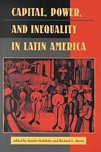 Capital, Power, and Inequality in Latin America (Latin American Perspective, No 16)