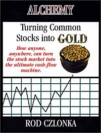 Alchemy: Turning Common Stocks into Gold: How Anyone, Anywhere, Can Turn the Stock Market Into the Ultimate Cash-Flow Machine edgar iii wachenheim common stocks and common sense the strategies analyses decisions and emotions of a particularly successful value investor