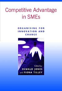 Competitive Advantage in SMEs : Organising for Innovation and Change seena sharp competitive intelligence advantage how to minimize risk avoid surprises and grow your business in a changing world