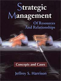 Strategic Management : Of Resources and Relationships (Concepts and Cases) hospitality strategic management concepts and cases