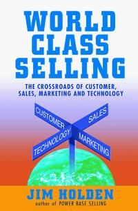 World Class Selling : The Crossroads of Customer, Sales, Marketing, and Technology timothy sullivan t the collaborative sale solution selling in a buyer driven world