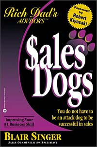 Sales Dogs: You Do Not Have to Be an Attack Dog to Be Successful in Sales you do